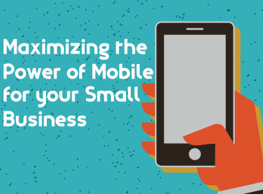 Maximize the Power of Mobile for your Small Business